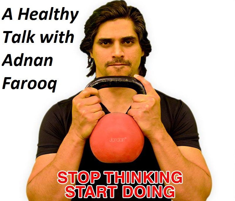 A healthy talk with Adnan Farooq